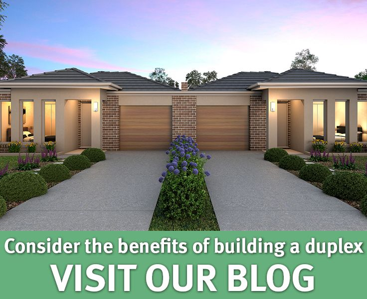Consider the benefits of building a duplex VISIT OUR BLOG