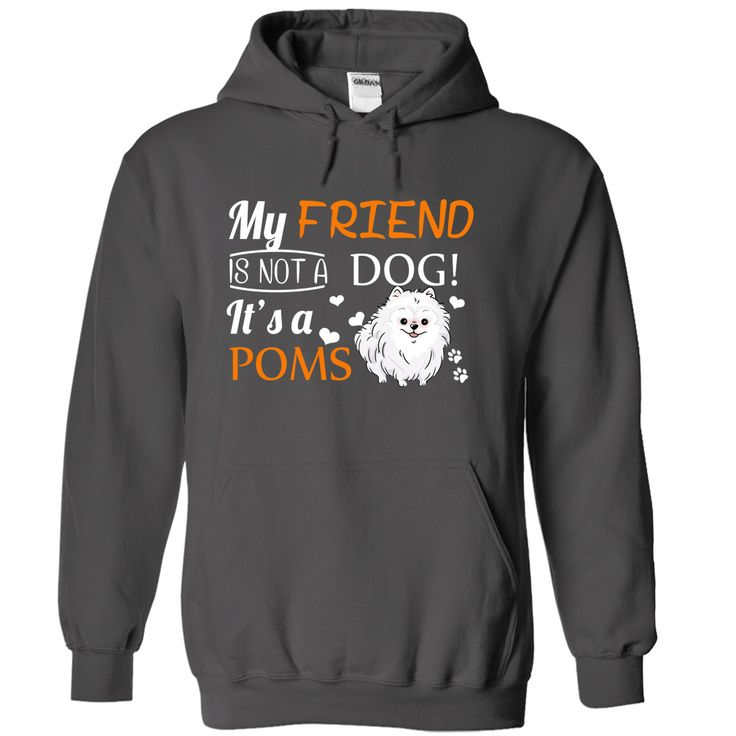 my friend is pomeranian - Hoodie Design Ideas