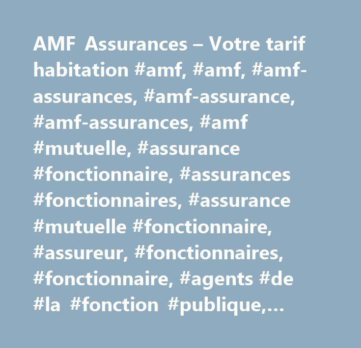 AMF Assurances – Votre tarif habitation #amf, #amf, #amf-assurances, #amf-assurance, #amf-assurances, #amf #mutuelle, #assurance #fonctionnaire, #assurances #fonctionnaires, #assurance #mutuelle #fonctionnaire, #assureur, #fonctionnaires, #fonctionnaire, #agents #de #la #fonction #publique, #agent #de #la #fonction #publique, #devis #assurance #auto, #devis #d #assurance #devis #assurance #moto, #devis #assurance #habitation, #devis #auto, #devis #en #ligne, #devis #habitation, #devis #moto…