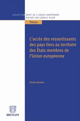 L'accès des ressortissants des pays tiers au territoire des Etats membres de l'Union européenne - Perrine Dumas