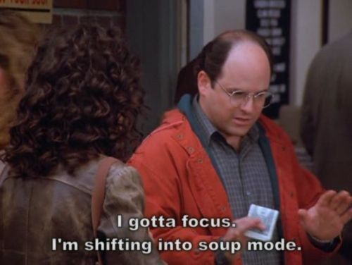 "When George had to prepare himself for the Soup Nazi. | 21 ""Seinfeld"" Quotes Guaranteed To Make You Laugh Every Time"