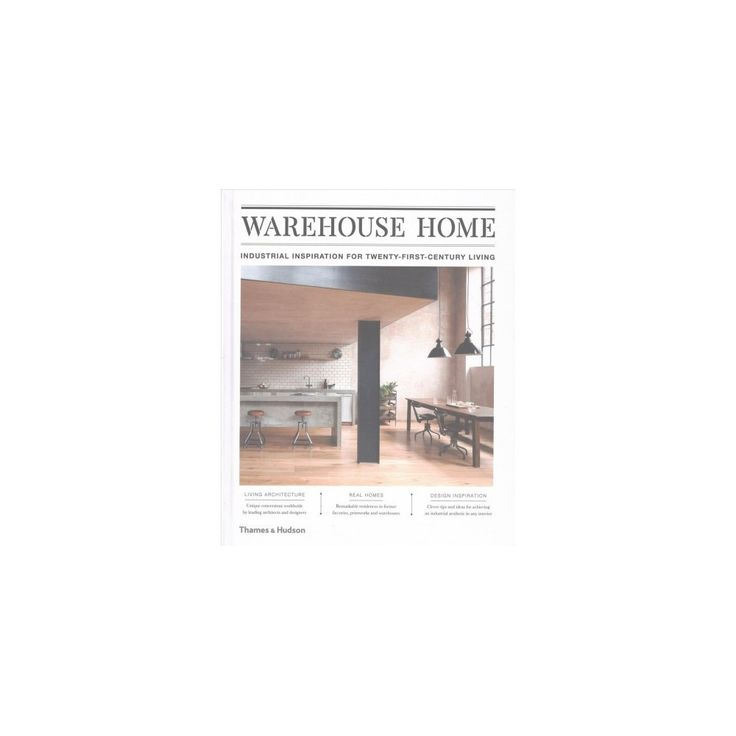 Warehouse Home : Industrial Inspiration for Twenty-First-Century Living (Hardcover) (Sophie Bush)