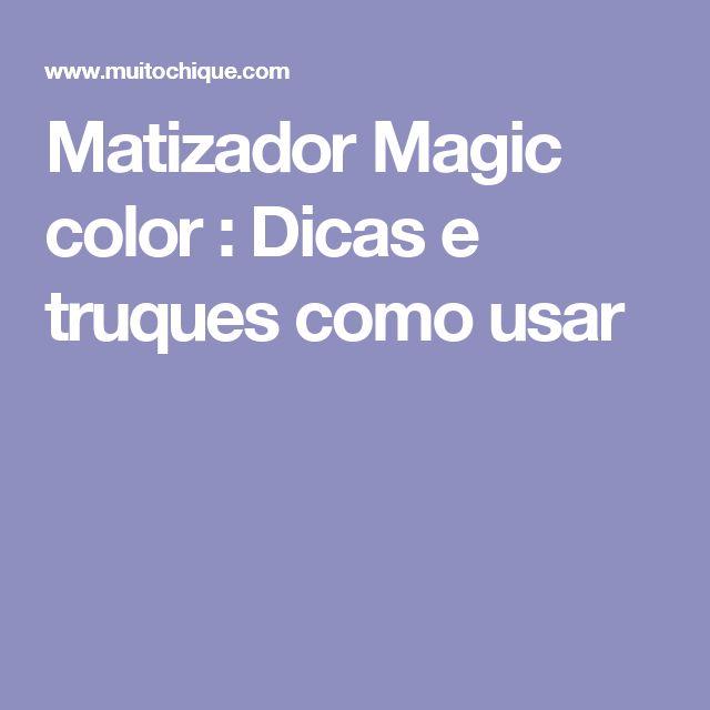 Matizador Magic color : Dicas e truques como usar