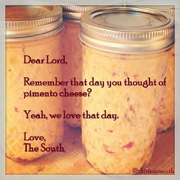 Dear Lord. Remember that day you thought of pimento cheese? Yeah. We LOVE that day. Love, The South