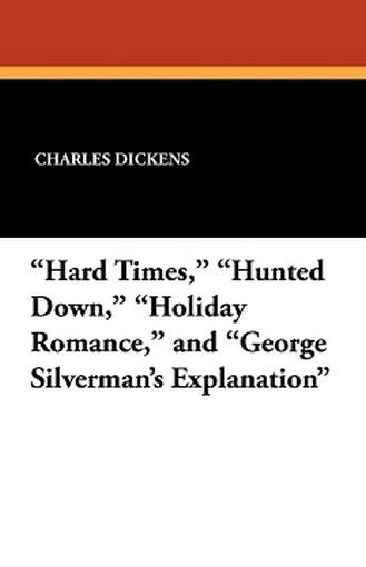 "Hard Times,"""" """"Hunted Down,"""" """"Holiday Romance,"""" and """"George Silverman's Explanation,"""" by Charles Dickens (Paperback)"
