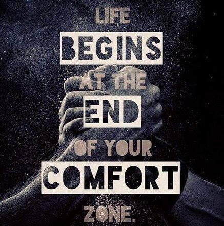 Life begins at the end of your comfort zone...