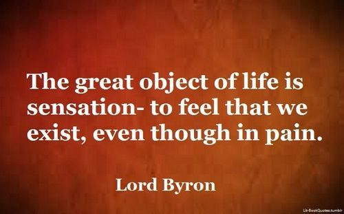 The great object of life is sensation- to feel that we exist, even... | Lord Byron Picture Quotes | Quoteswave