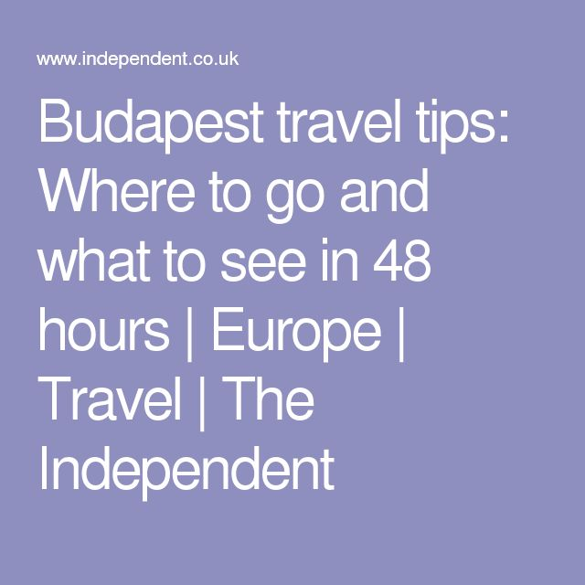 Budapest travel tips: Where to go and what to see in 48 hours | Europe | Travel | The Independent