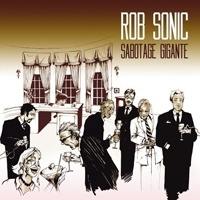 Rob Sonic: Sabotage Gigante | Album Reviews | Pitchfork