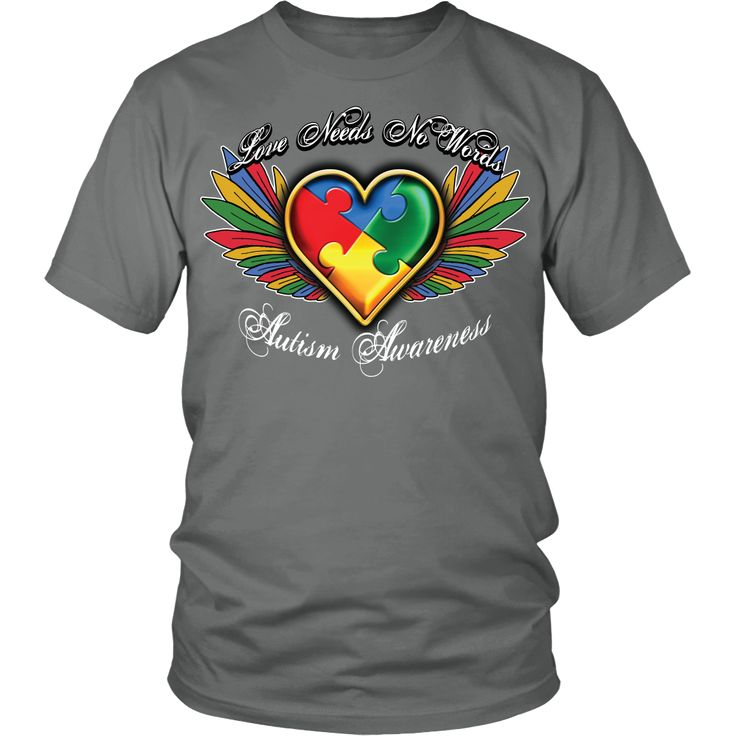 """Love Needs No Words - Autism Awareness"" Tees, Long Sleeves, and Hoodies available! Guaranteed safe and secure checkout via: PayPal 