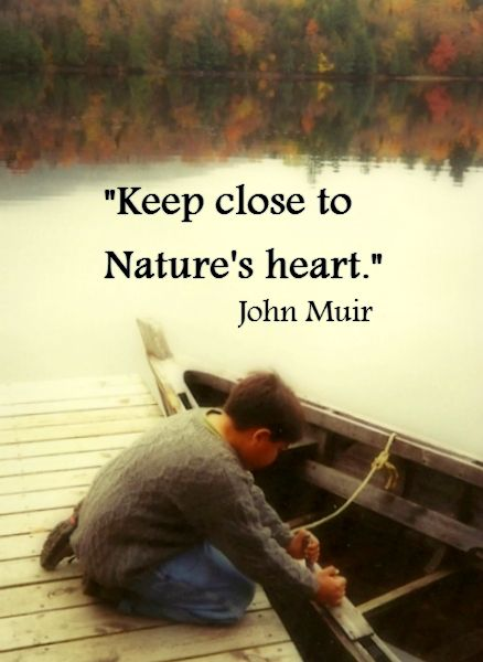 John Muir quote with photo I took in Newcomb, N.Y. [Adirondack Mountains] - the boy in the photo is my son.