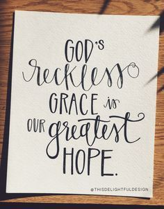 God's Reckless Grace is Our Greatest Hope | Bible Verse | Scripture | Quotes | Hand Lettering | Home Decor || This Delightful Design by Katie Clark http://www.katieclarkk.com/