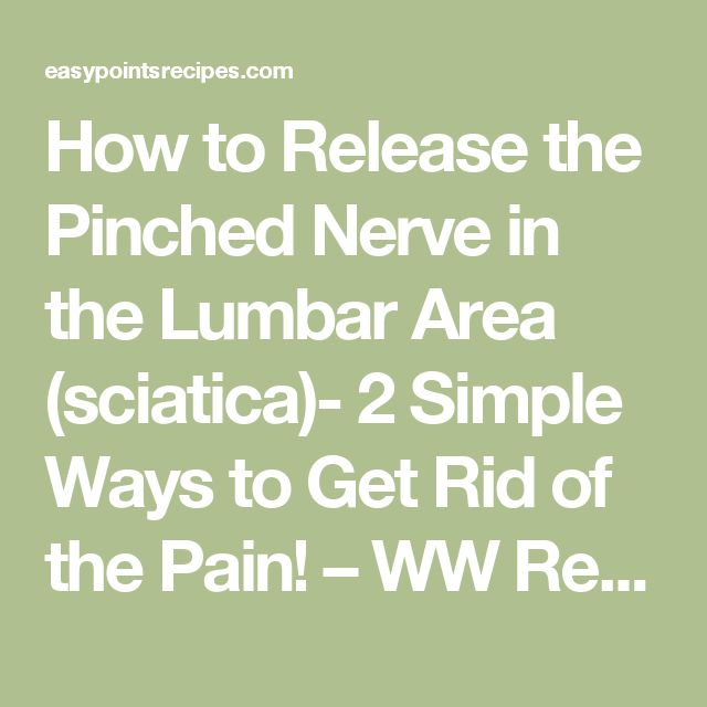 How to Release the Pinched Nerve in the Lumbar Area (sciatica)- 2 Simple Ways to Get Rid of the Pain! – WW Recipes & Tips.