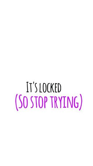 Lock screen wallpaper. White background. Black font. Purple font. Reading 'it locked, (stop trying)' wallpaper