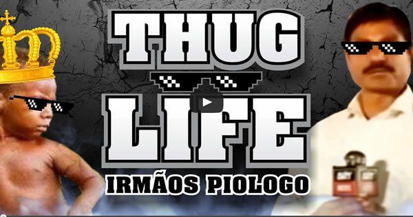 Thug Life - Irmãos Piologo #01
