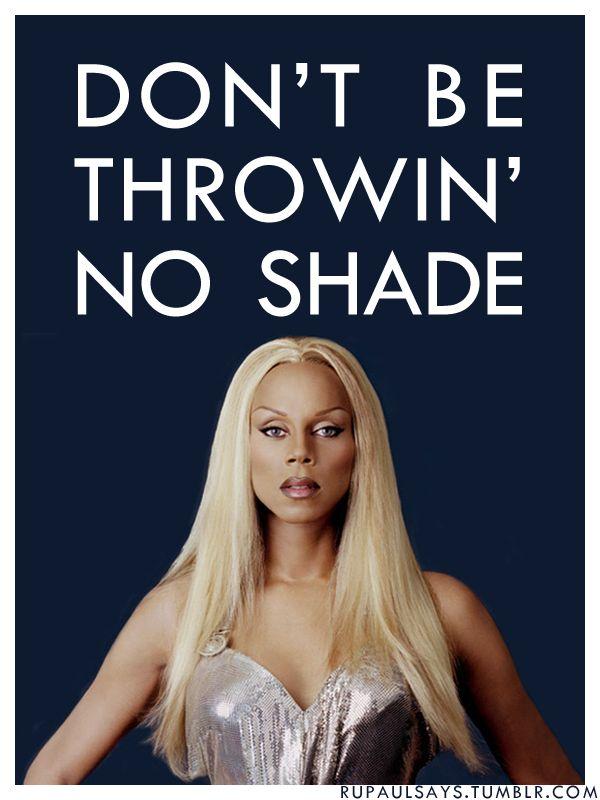 Don't be throwin' no shade!