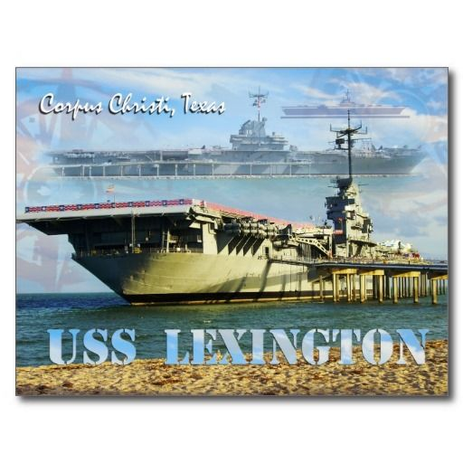 Corpus Christi, Texas. My mother was a guard on the USS Lexington when it was being built in Massachusetts.