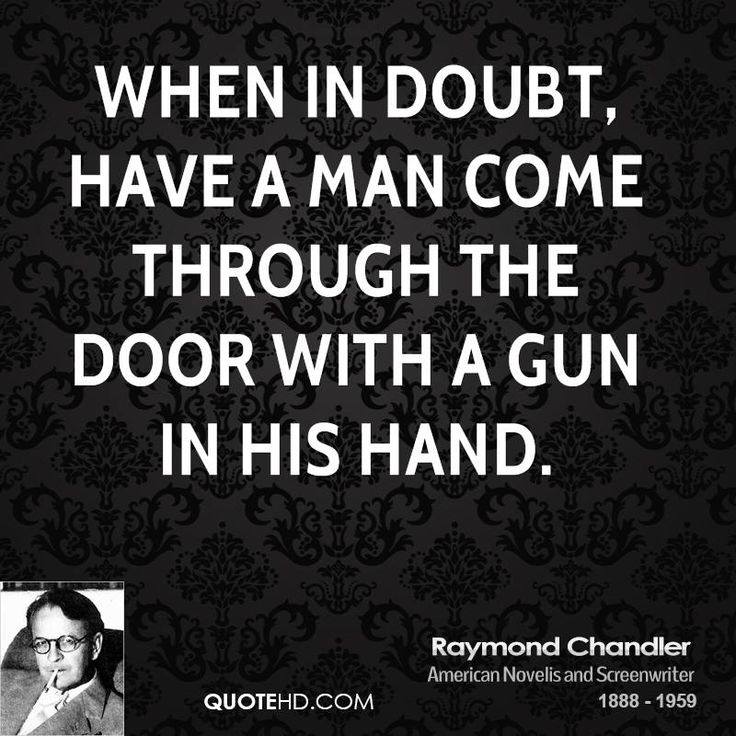 Raymond Chandler's famous advice to writers of private-eye detective novels.