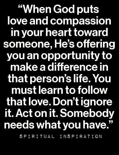 When God puts love and compassion in your ...