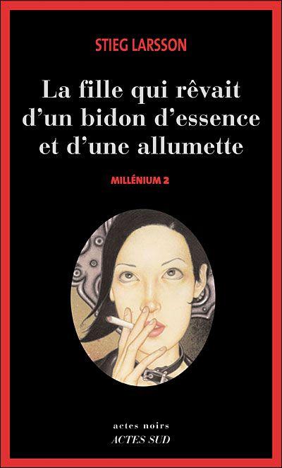 Millénium, Tome 2 : La fille qui rêvait d'un bidon d'essence et d'une allumette par Stieg Larsson