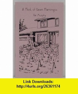 A Flock of Lawn Flamingos Pat Murphy ,   ,  , ASIN: B000G013ZK , tutorials , pdf , ebook , torrent , downloads , rapidshare , filesonic , hotfile , megaupload , fileserve