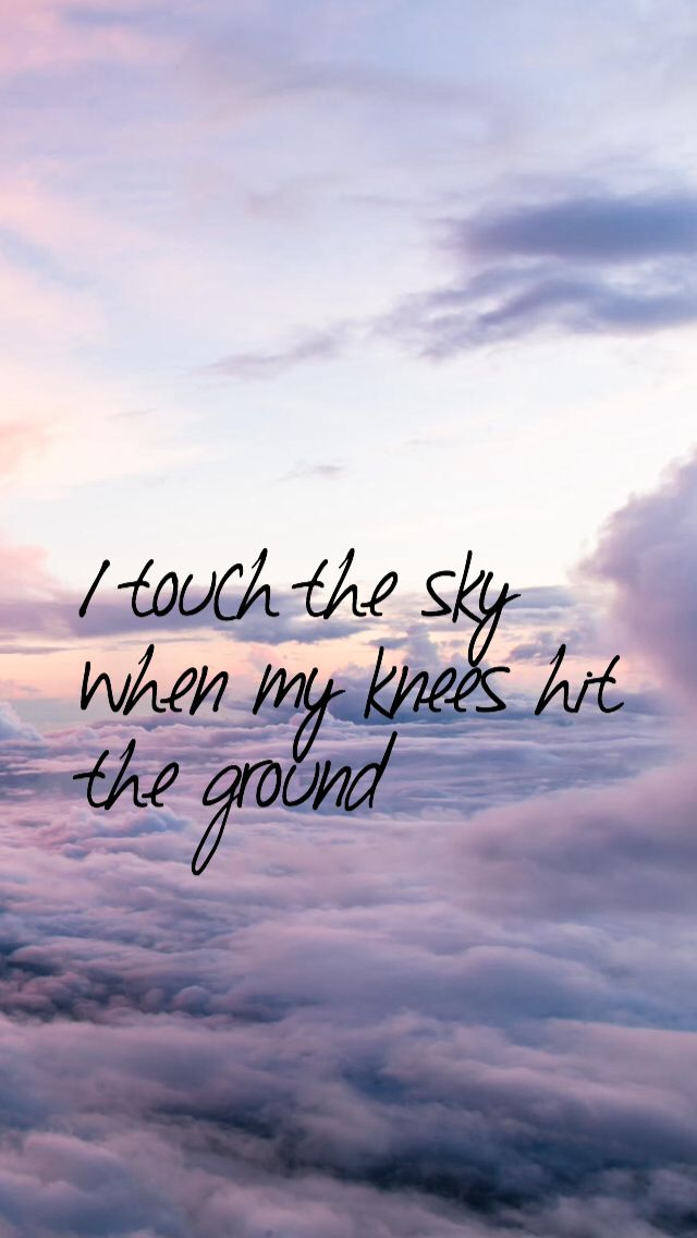 Upward falling, spirit soaring, I touch the sky when my knees hit the ground