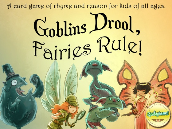 Goblins Drool, Fairies Rule!: A card game of rhyme and reason for kids of all ages. It supports 2 to 4 players, has special solitaire rules for a single player, and takes about 15 minutes to setup and play.