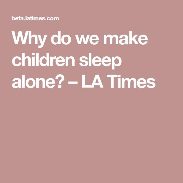 Why do we make children sleep alone? – LA Times