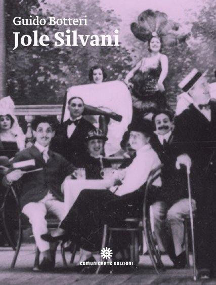 """Guido Botteri, """"Jole Silvani. La soubrette amata da Angelo Cecchelin, Paolo Poli e Federico Fellini"""", 2010"""