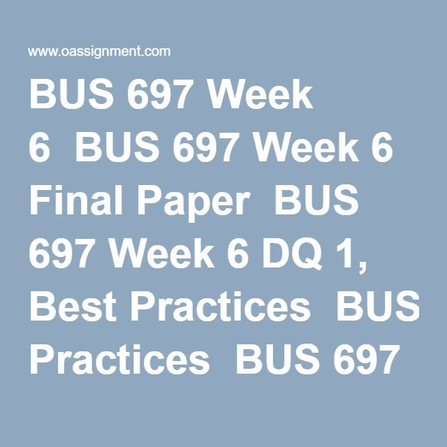 BUS 697 Week 6  BUS 697 Week 6 Final Paper  BUS 697 Week 6 DQ 1, Best Practices  BUS 697 Week 6 DQ 2, Knowledge Transfer