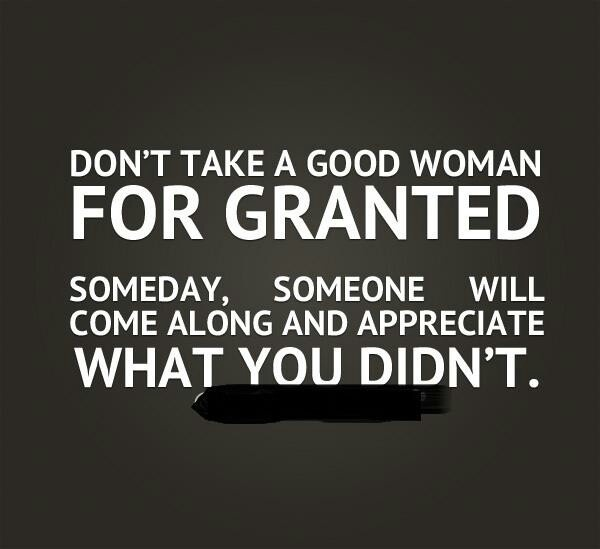 Love Of A Good Woman Quotes: Dont Take Me For Granted Quotes. QuotesGram