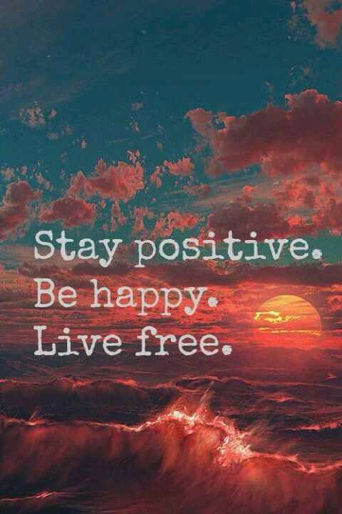 Stay positive. Be happy. Live free. :) #quote