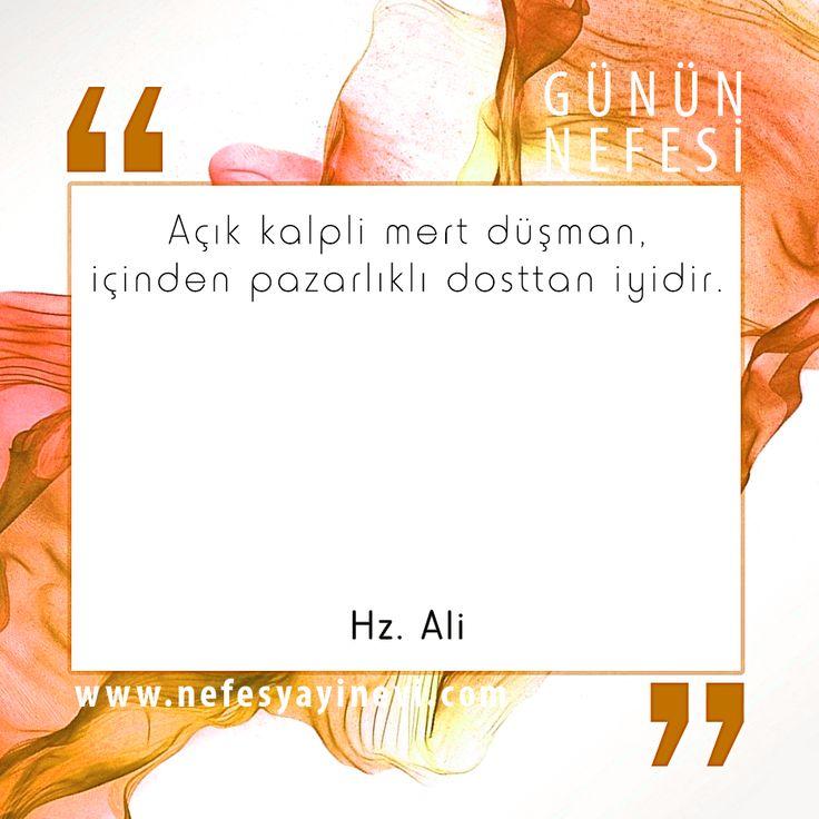 """""""Açık kalpli mert düşman, içten pazarlıklı dosttan iyidir."""" (Hz. Ali)"""