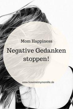 Wie kann ich negative Gedanken stoppen? Hier findet ihr ein paar Übungen zum Thema Mom Happiness, Achtsamkeit und Mindfulness <3ho