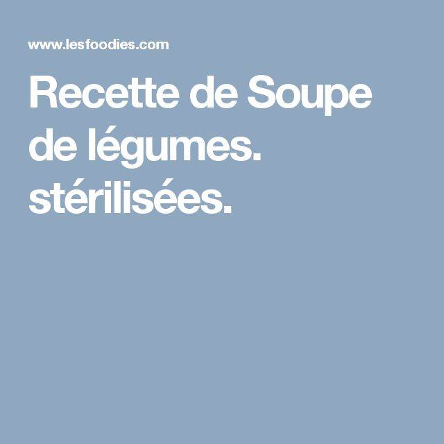 Recette de Soupe de légumes. stérilisées.