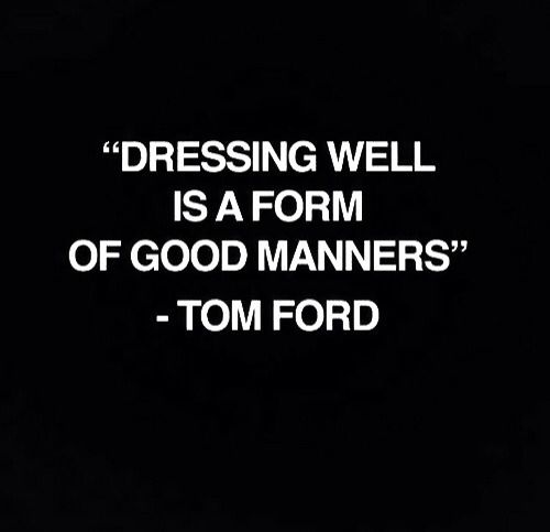 Dressing well is a form if good manners. -I believe