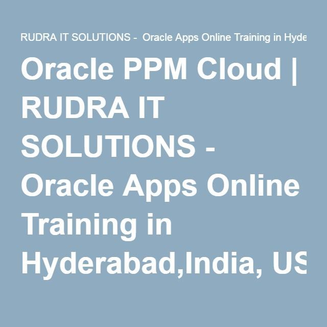 Oracle PPM Cloud   RUDRA IT SOLUTIONS - Oracle Apps Online Training in Hyderabad,India, USA, UK, Australia, New Zealand, UAE, Saudi Arabia,Pakistan, Singapore, Kuwait