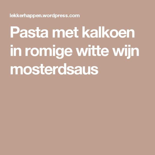 Pasta met kalkoen in romige witte wijn mosterdsaus