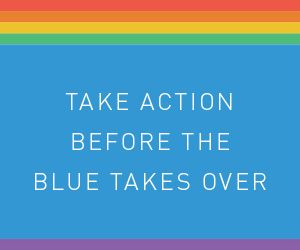 Take action before the blue takes over