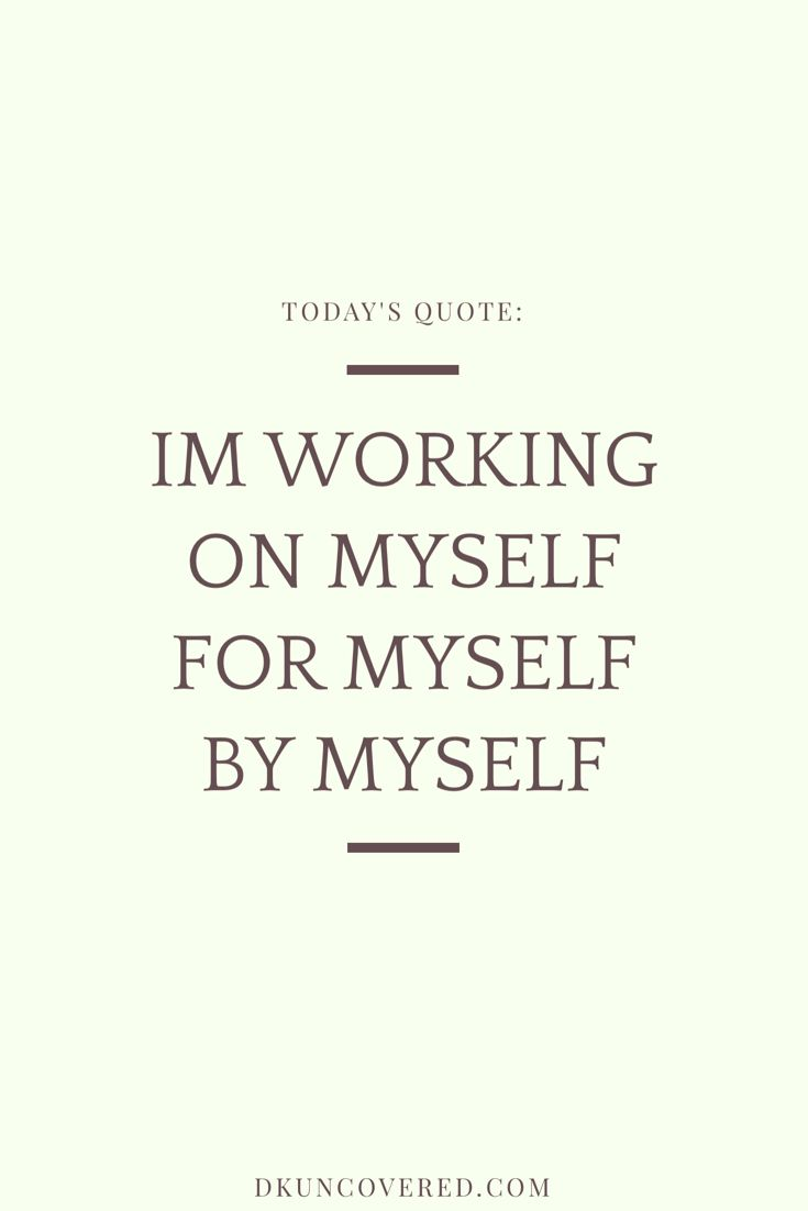 Quotes Myself Best 25 Working On Myself Ideas On Pinterest  Quotes On Myself