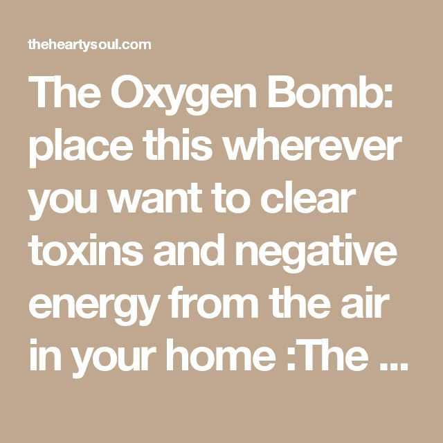 The Oxygen Bomb: place this wherever you want to clear toxins and negative energy from the air in your home :The Hearty Soul