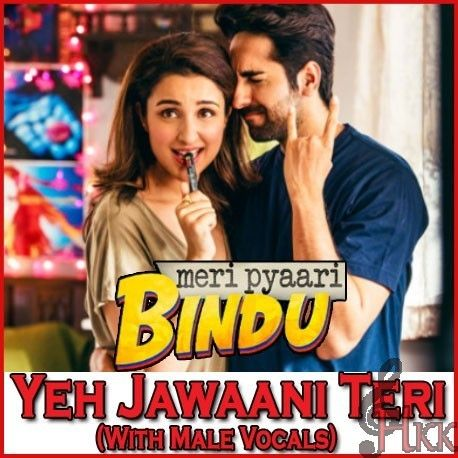 Yeh Jawaani Teri (With Male Vocals) - Meri Pyaari Bindu (Mp3 Format) Best Quality Hindi Karaoke Track Only On
