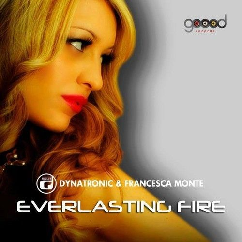 DYNATRONIC & FRANCESCA MONTE - EVERLASTING FIRE by GOOOD Records on SoundCloud