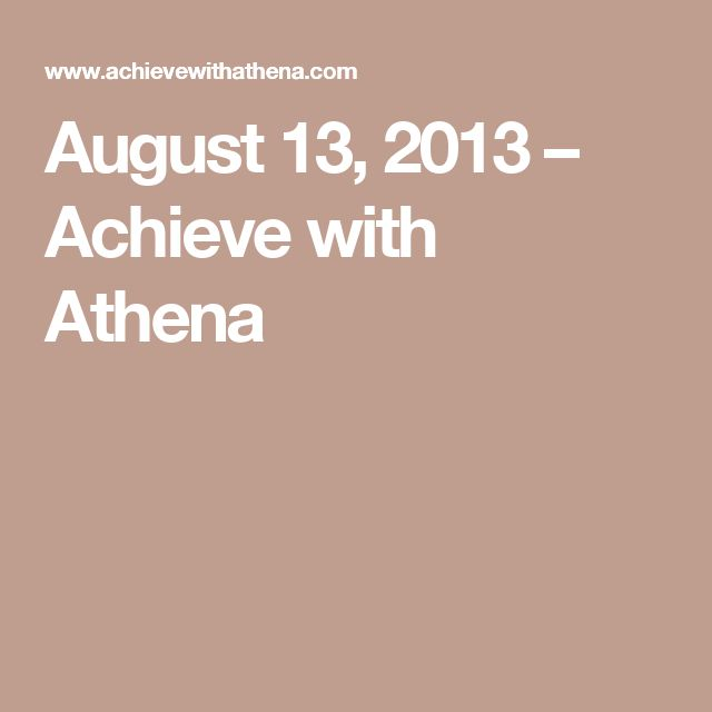 August 13, 2013 – Achieve with Athena