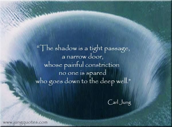 """""""This meeting with oneself is, at first, the meeting with one's own shadow. The shadow is a tight passage, a narrow door, whose painful constriction no one is spared who goes down to the deep well. But one must learn to know oneself in order to know who one is."""" ~Carl Jung, Archetypes and the Collective Unconscious, vol. 9, pt. 1 p. 21"""