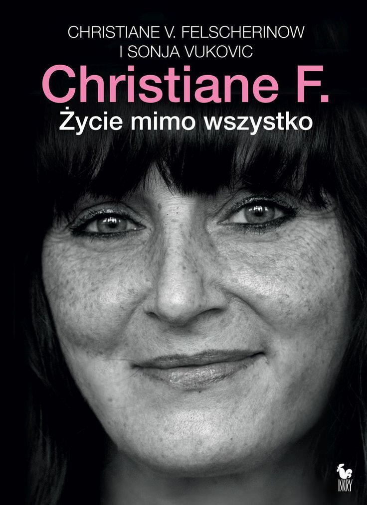 """""""Christiane F. Życie mimo wszystko"""" (Christiane F. Mein zweites Leben) Christaine V. Felscherinow and Sonja Vukovic Translated by Jacek Giszczak Cover by Janusz Barecki Published by Wydawnictwo Iskry 2014"""