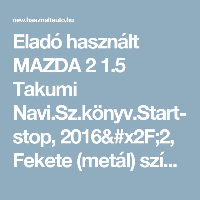 Eladó használt MAZDA 2 1.5 Takumi Navi.Sz.könyv.Start-stop, 2016/2, Fekete (metál) színű - Használtautó.hu