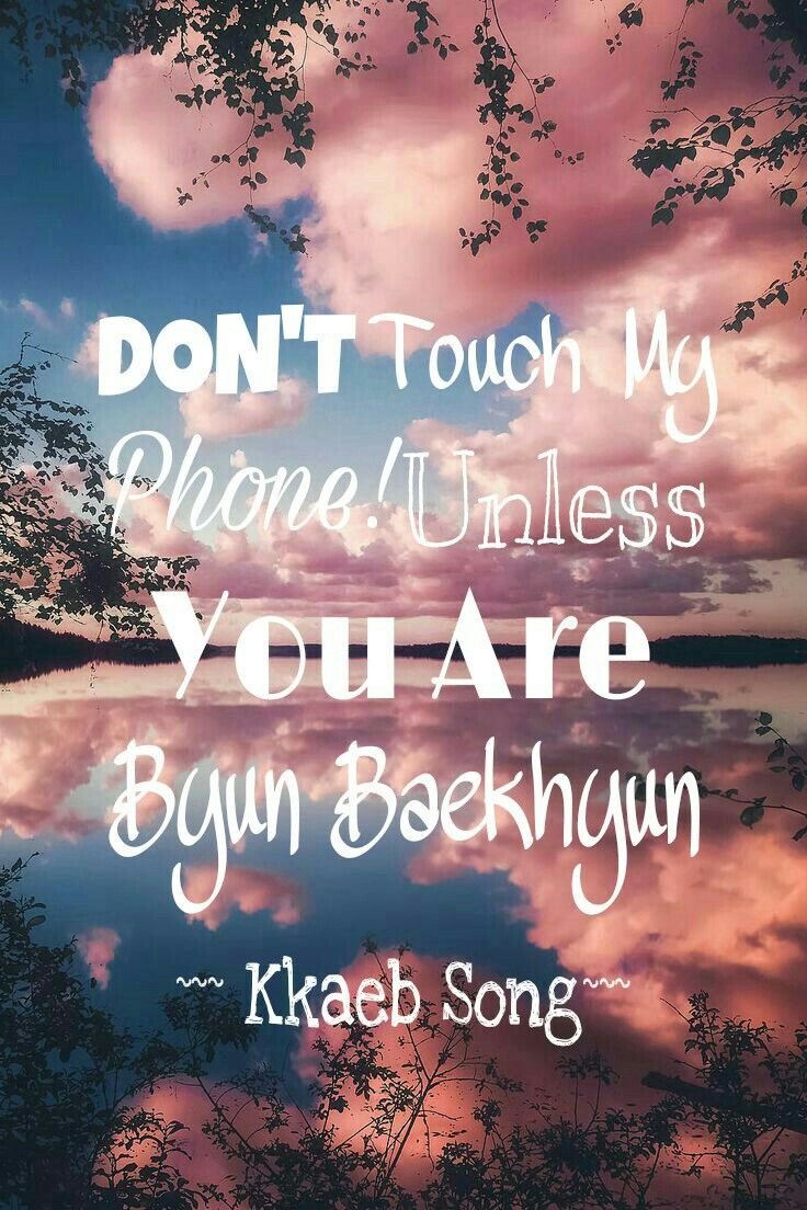 DON'T TOUCH MY PHONE! UNLESS YOU ARE BYUN BAEKHYUN # WALLPAPER FOR LOCK SCREEN.