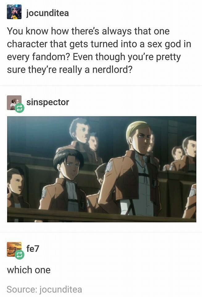 Attack on Titan (Well... Levi makes poop jokes so I'm betting on him) <<< True... But Erwin is Commander Handsome
