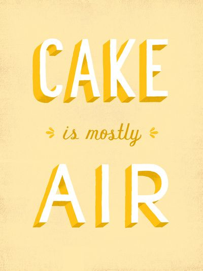 Cake is mostly air